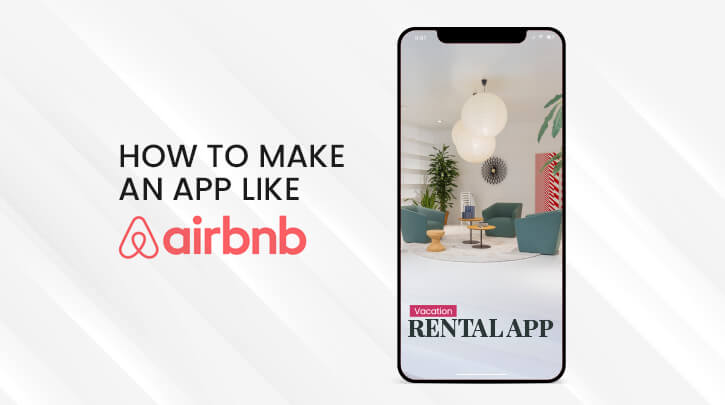 How to Build an App like Airbnb: Advance Features, Cost Estimation, and Technology