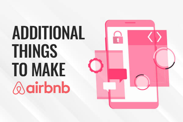 Addition Things to Make An App Like Airbnb