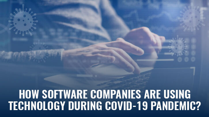 How Software Development Companies are Utilizing Emerging Technologies during COVID-19 lockdown