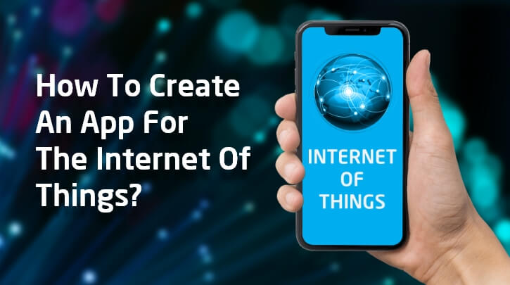 How to Develop an IoT Mobile Application- Features, Development Tips, Estimated Cost