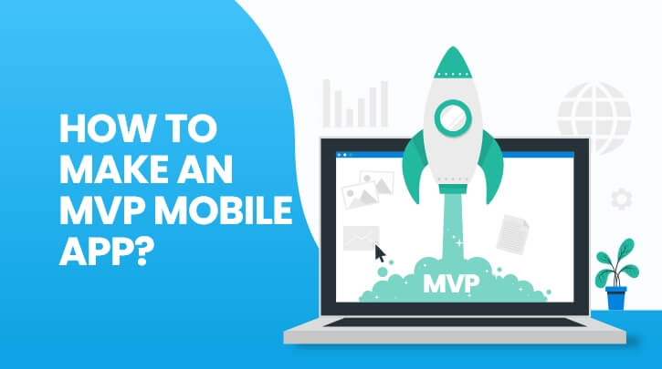 How to Develop an MVP Mobile App- Features, Development Phase, and Cost Estimation
