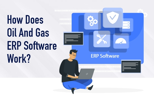 How Does ERP Works for Oil and Gas
