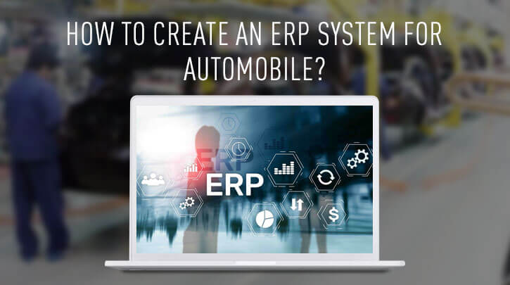 How to Develop ERP Software for the Automobile Industry?