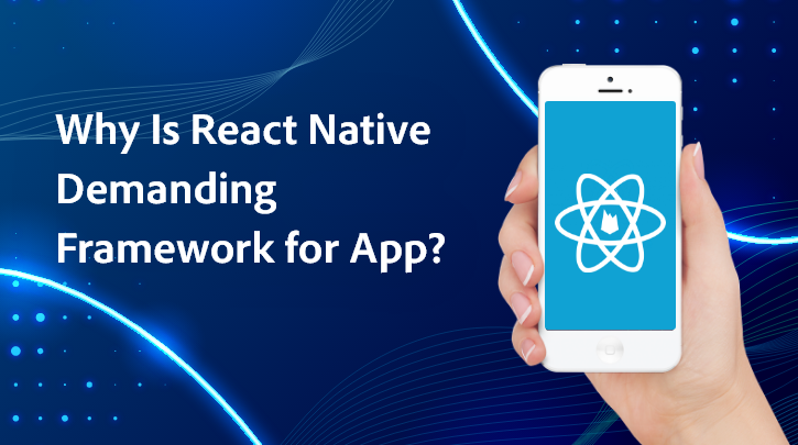 Why React Native is The Most Usable App Development Framework in 2021?