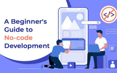 What is No-code Development- Features, Benefits and Platforms?